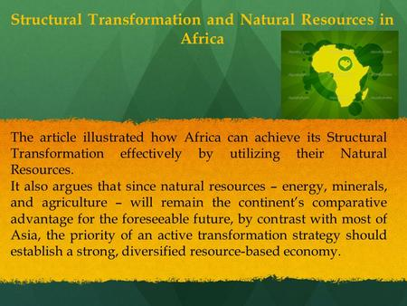 Structural Transformation and Natural Resources in Africa The article illustrated how Africa can achieve its Structural Transformation effectively by utilizing.