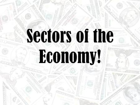 Sectors of the Economy!.