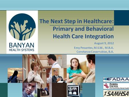 The Next Step in Healthcare: Primary and Behavioral Health Care Integration August 9, 2012 Emy Pesantes, M.S.W., M.B.A. Constanza Covarrubias, B.A.