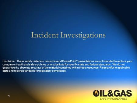 1 Incident Investigations Disclaimer: These safety materials, resources and PowerPoint ® presentations are not intended to replace your company's health.