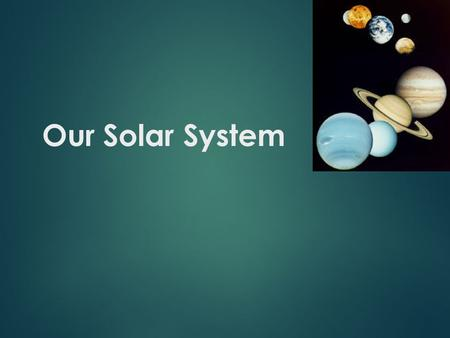 Our Solar System Our solar system is made up of:  Sun  Eight planets  3 or more dwarf-planets (Pluto, Ceres, Eris, etc)  Their moons  Asteroids.