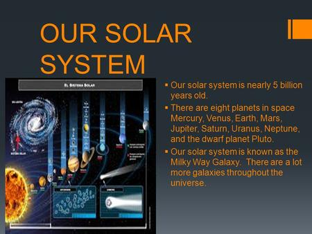 OUR SOLAR SYSTEM Our solar system is nearly 5 billion years old.