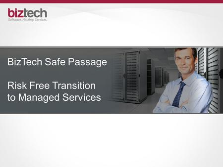 BizTech Safe Passage Risk Free Transition to Managed Services.