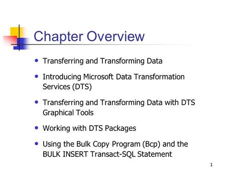 1 Chapter Overview Transferring and Transforming Data Introducing Microsoft Data Transformation Services (DTS) Transferring and Transforming Data with.