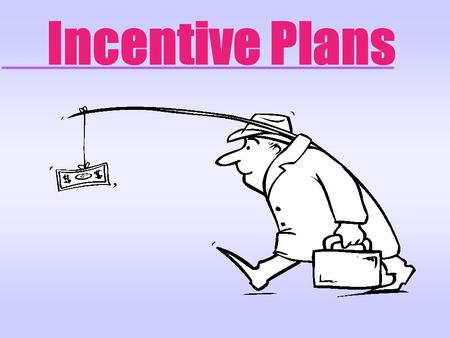Incentive Plans. Pay influences employees through u Reinforcement theory u Expectancy theory.