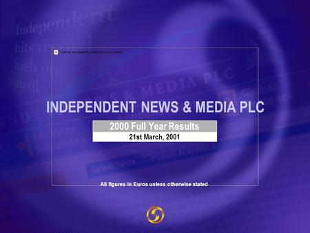 INDEPENDENT NEWS & MEDIA PLC 2000 Full Year Results 21st March, 2001 All figures in Euros unless otherwise stated.