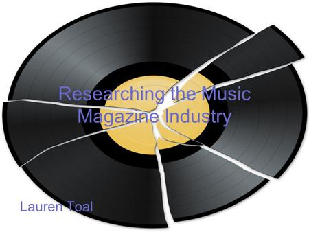 Researching the Music Magazine Industry Lauren Toal.