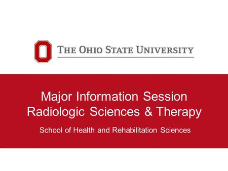 Major Information Session Radiologic Sciences & Therapy School of Health and Rehabilitation Sciences.