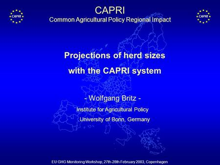 CAPRI EU GHG Monitoring Workshop, 27th-28th February 2003, Copenhagen Projections of herd sizes with the CAPRI system - Wolfgang Britz - Institute for.