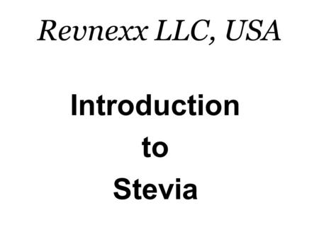 Revnexx LLC, USA Introduction to Stevia. Stevia Field.