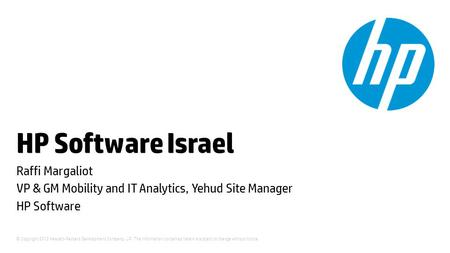 © Copyright 2012 Hewlett-Packard Development Company, L.P. The information contained herein is subject to change without notice. HP Software Israel Raffi.