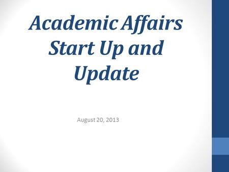 Academic Affairs Start Up and Update August 20, 2013.