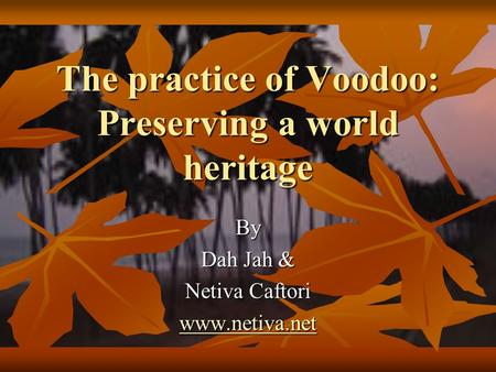 The practice of Voodoo: Preserving a world heritage By Dah Jah & Netiva Caftori www.netiva.net.