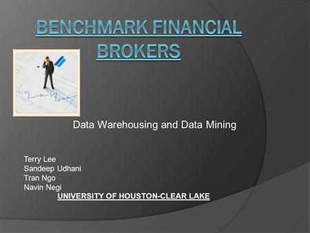 Data Warehousing and Data Mining UNIVERSITY OF HOUSTON-CLEAR LAKE Terry Lee Sandeep Udhani Tran Ngo Navin Negi.