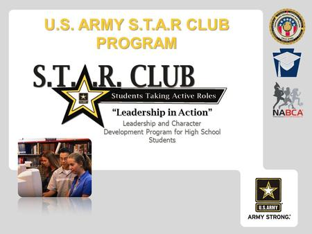 "U.S. ARMY S.T.A.R CLUB PROGRAM ""Leadership in Action"" ""Leadership in Action"" Leadership and Character Development Program for High School Students."