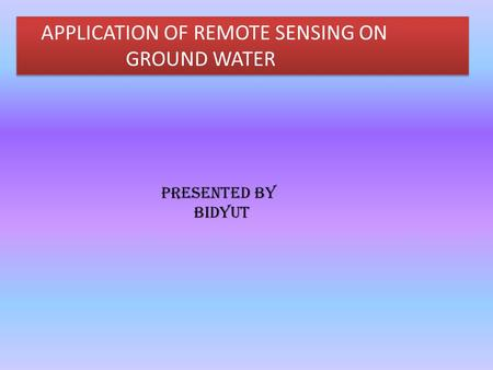 APPLICATION OF REMOTE SENSING ON