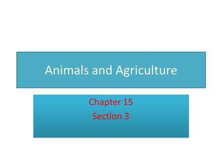 Animals and Agriculture Chapter 15 Section 3 Chapter 15 Section 3.