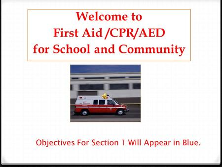 Welcome to First Aid /CPR/AED for School and Community.