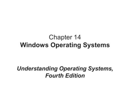 Chapter 14 Windows Operating Systems Understanding Operating Systems, Fourth Edition.