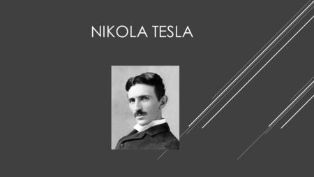 NIKOLA TESLA. BIOGRAPHY  Born on July 10, 1856 in Smiljan, Croatia  Attended the Higher Real Gymnasium school  Finished the 4 year program in 3 years.