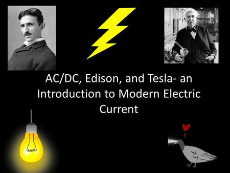 AC/DC, Edison, and Tesla- an Introduction to Modern Electric Current.