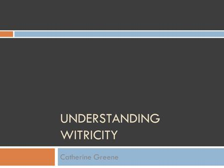 UNDERSTANDING WITRICITY Catherine Greene. What WiTricity isn't  Traditional Magnetic Induction  Electronic tooth brushes  Charging pads  Transformers.