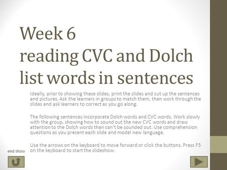 Week 6 reading CVC and Dolch list words in sentences Ideally, prior to showing these slides, print the slides and cut up the sentences and pictures. Ask.