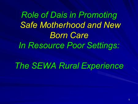 1 Role of Dais in Promoting Safe Motherhood and New Born Care In Resource Poor Settings: The SEWA Rural Experience.