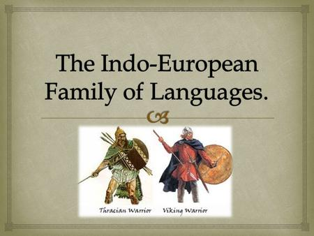    The most widely studied language family in the world is the Indo-European. There are a number of reasons for this:  Many of the most important.