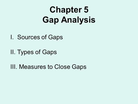 Chapter 5 Gap Analysis I.Sources of Gaps II.Types of Gaps III. Measures to Close Gaps.