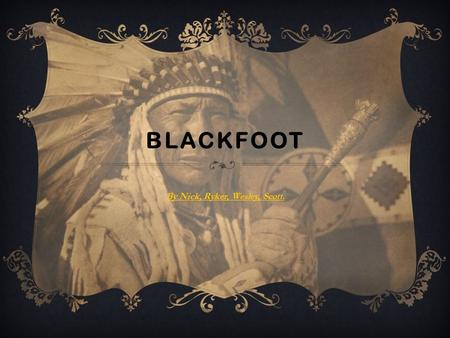 BLACKFOOT By Nick, Ryker, Wesley, Scott.. SETTING.