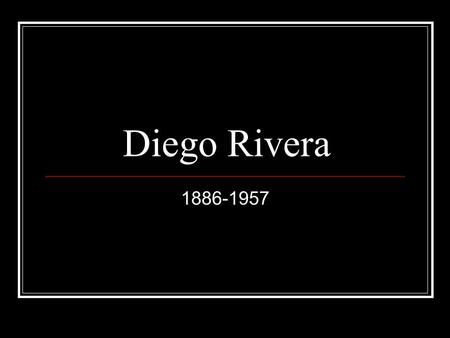 Diego Rivera 1886-1957. Early Life… Born in Guanajuato, Mexico Began studying painting at young age 1907 moved to Europe Spent next 14 years in Paris.
