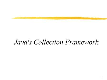 1 Java's Collection Framework. 2  Collection framework — Unified architecture for representing and manipulating collections  Java's collection framework.
