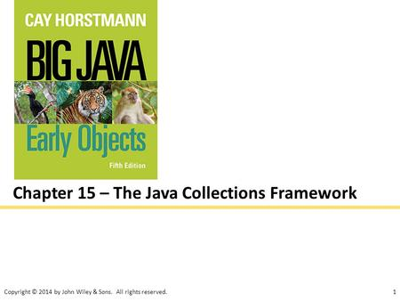 Copyright © 2014 by John Wiley & Sons. All rights reserved.1 Chapter 15 – The Java Collections Framework.