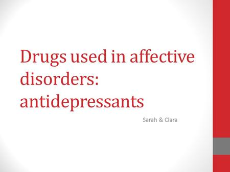 Drugs used in affective disorders: antidepressants Sarah & Clara.