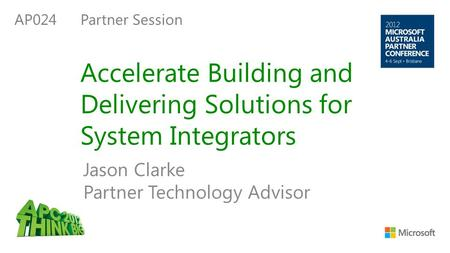 Accelerate Building and Delivering Solutions for System Integrators Jason Clarke Partner Technology Advisor AP024Partner Session.