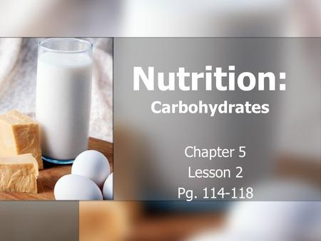 Nutrition: Carbohydrates Chapter 5 Lesson 2 Pg. 114-118.