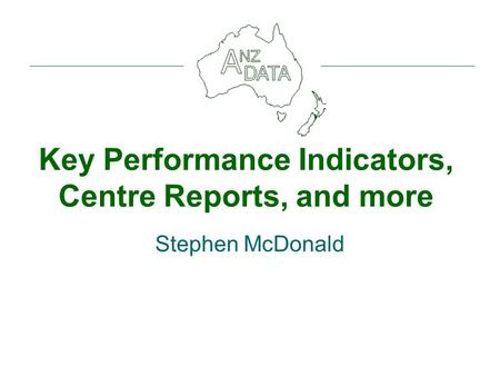 Key Performance Indicators, Centre Reports, and more Stephen McDonald.