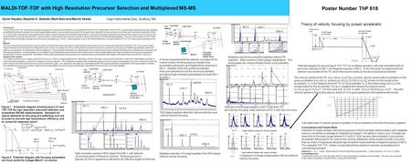 MALDI-TOF-TOF with High Resolution Precursor Selection and Multiplexed MS-MS Poster Number ThP 618 Kevin Hayden, Stephen C. Gabeler, Mark Dahl and Marvin.