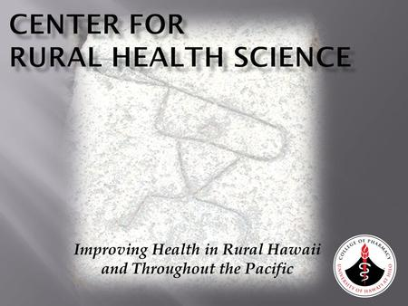 Improving Health in Rural Hawaii and Throughout the Pacific.