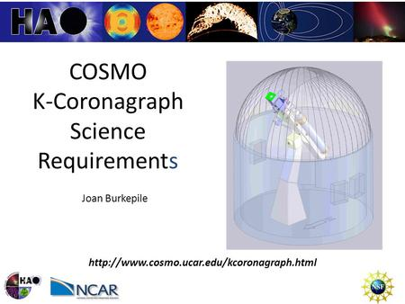 An Introduction to Space Weather J. Burkepile High Altitude Observatory / NCAR COSMO K-Coronagraph Science Requirements Joan Burkepile