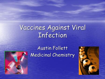 Vaccines Against Viral Infection Austin Follett Medicinal Chemistry.