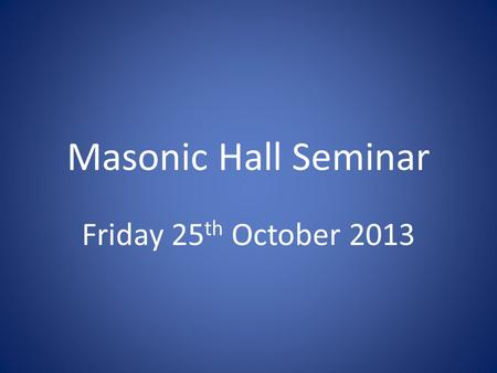 Masonic Hall Seminar Friday 25 th October 2013. Talk about cost centres and how to control them Introduce a buying directory Q & A A presentation from.
