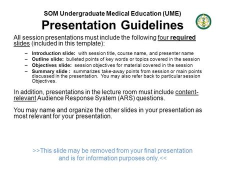SOM Undergraduate Medical Education (UME) Presentation Guidelines All session presentations must include the following four required slides (included in.