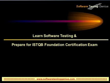 Learn Software Testing & Prepare for ISTQB Foundation Certification Exam >>>>>>>>>>>>>>>>>>>>>> www.softwaretestinggenius.com <<<<<<<<<<<<<<<<<<<<<<