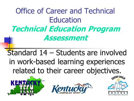 Office of Career and Technical Education Technical Education Program Assessment Standard 14 – Students are involved in work-based learning experiences.