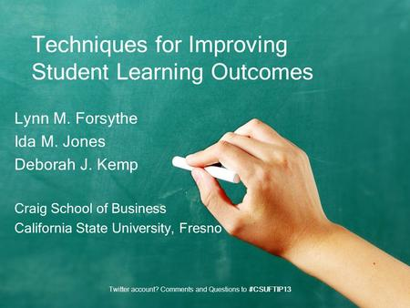 Techniques for Improving Student Learning Outcomes Lynn M. Forsythe Ida M. Jones Deborah J. Kemp Craig School of Business California State University,