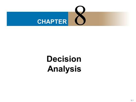 8-1 CHAPTER 8 Decision Analysis. 8-2 LEARNING OBJECTIVES 1.List the steps of the decision-making process and describe the different types of decision-making.