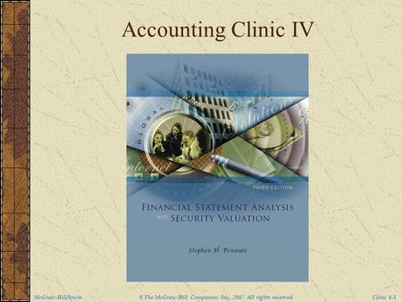 McGraw-Hill/Irwin © The McGraw-Hill Companies, Inc., 2007 All rights reserved. Clinic 4-1 Accounting Clinic IV.