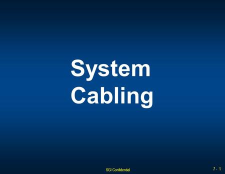 SGI Confidential 7 - 1 System Cabling. SGI Confidential 7 - 2 Cable Labeling Conventions The cable labeling convention used in the COPAN 400 is as follows: